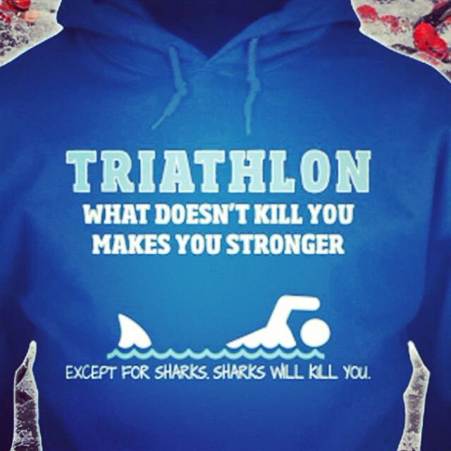 What doesn't kill you makes you stronger! Except sharks! Sharks will kill you! #triathlon