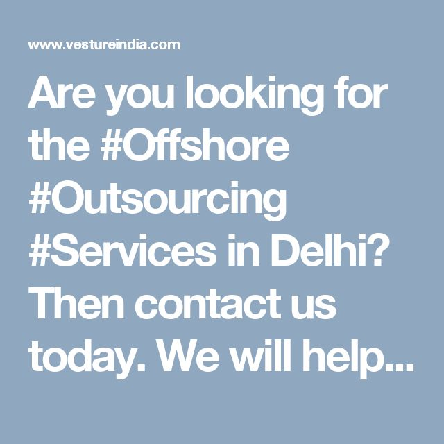 Are you looking for the #Offshore #Outsourcing #Services in Delhi? Then contact us today. We will help you. http://www.vestureindia.com/it-outsourcing/