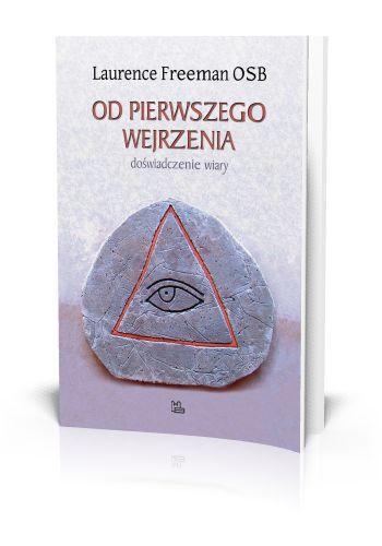Laurence Freeman OSB Od pierwszego wejrzenia Doświadczenie wiary  http://tyniec.com.pl/product_info.php?cPath=40&products_id=816