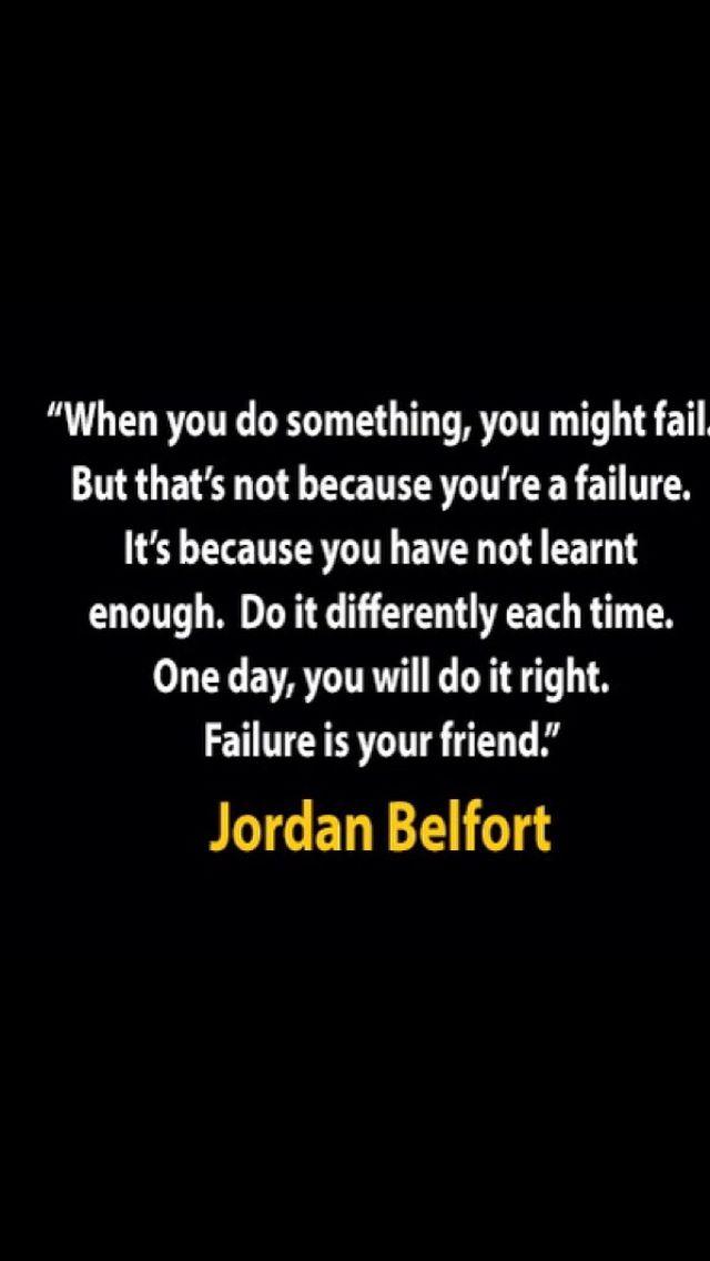 """Failure is your friend"" - Jordan belfort"