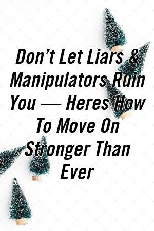 Não deixe que mentirosos e manipuladores o arruinem – Aqui está como seguir em frente com mais força do que nunca   – Signs Of Love