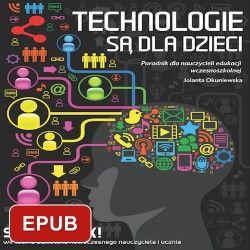 Technologie są dla dzieci. Poradnik dla nauczycieli edukacji wczesnoszkolnej