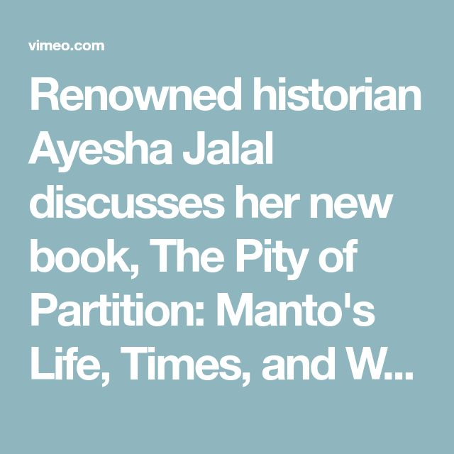 Renowned Historian Ayesha Jalal Discusses Her New Book The Pity Of Partition Manto S Life Times And Work Across The India Pakista New Books Books Partition