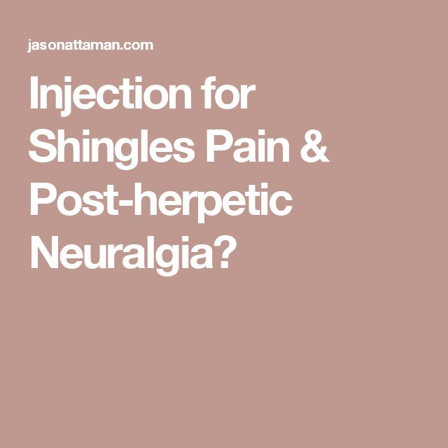 Injection for Shingles Pain & Post-herpetic Neuralgia?