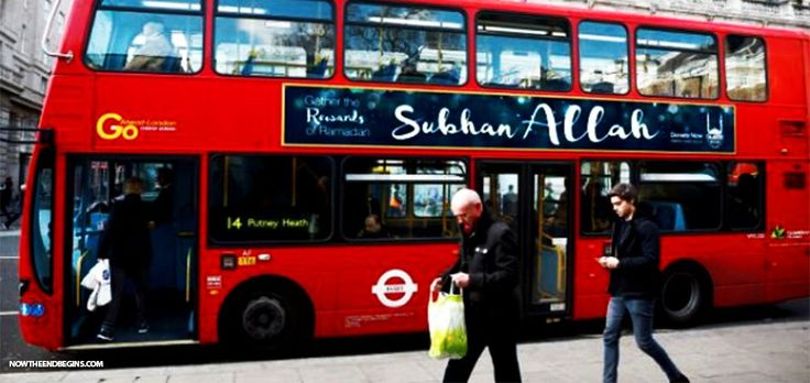Two Days After Electing Muslim Mayor, London Buses Will Now Carry 'Glory To Allah' Adverts. 5.9.2016 ... ... Sharia Law is next, and this they plan to do in America too!
