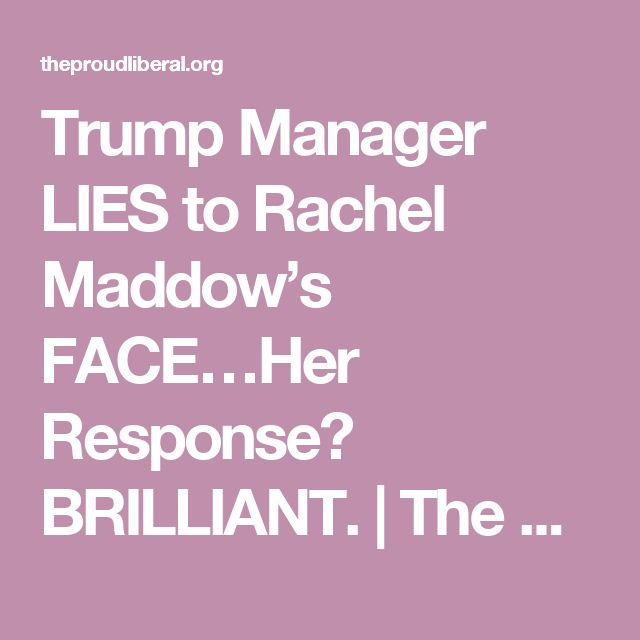 Trump Manager LIES to Rachel Maddow's FACE…Her Response? BRILLIANT. | The Proud…