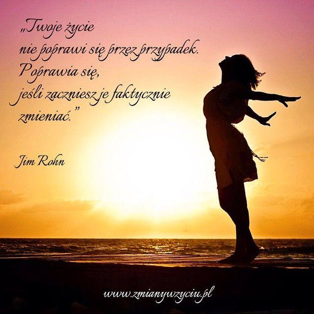 """""""Twoje życie nie poprawi sięprzez przypadek. Poprawia się, jeśli zaczniesz je faktycznie zmieniać."""" – Jim Rohn"""
