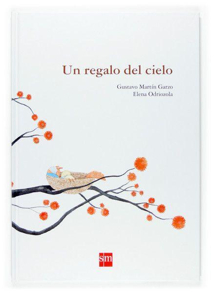 Un regalo del cielo, Gustavo Martín Garzo y Elena Odriozola. Ediciones SM. Un libro sobre la maternidad y el amor. .