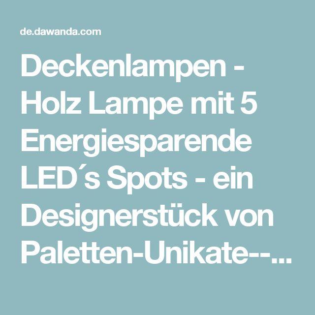 Deckenlampen - Holz Lampe mit 5 Energiesparende LED´s Spots - ein Designerstück von Paletten-Unikate---Moebel-Unikate bei DaWanda