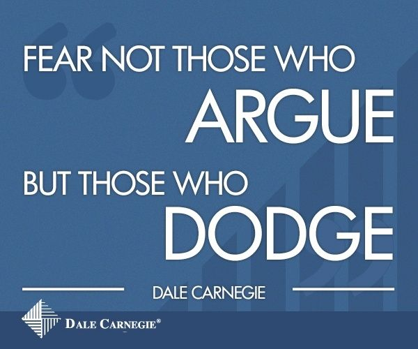 Fear not those who argue but those who dodge. Dale Carnegie | Dale Carnegie Quotes