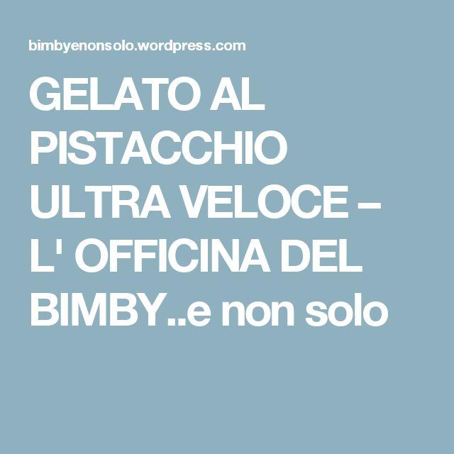 GELATO AL PISTACCHIO ULTRA VELOCE – L' OFFICINA DEL BIMBY..e non solo