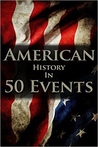 American History in 50 Events: (Battle of Yorktown, Spanish American War, Roaring Twenties, Railroad History, George Washington, Gilded Age): Henry Freeman: 9781522985082: AmazonSmile: Books