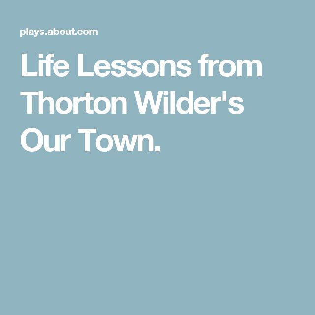 a short analysis on our town by thorton wilder Our town is a 1938 metatheatrical three-act play by american playwright  thornton wilder it tells the story of the fictional american small town of grover's  corners  town plot summary and critical analysis by the thornton wilder  society.