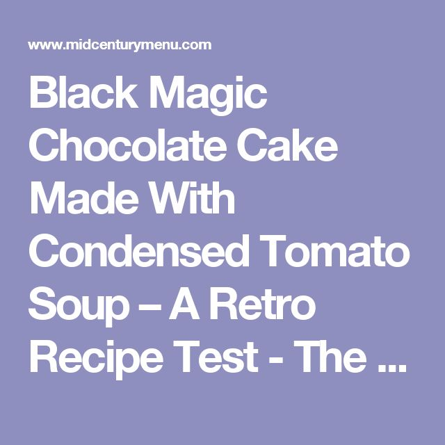 Black Magic Chocolate Cake Made With Condensed Tomato Soup – A Retro Recipe Test - The Mid-Century Menu
