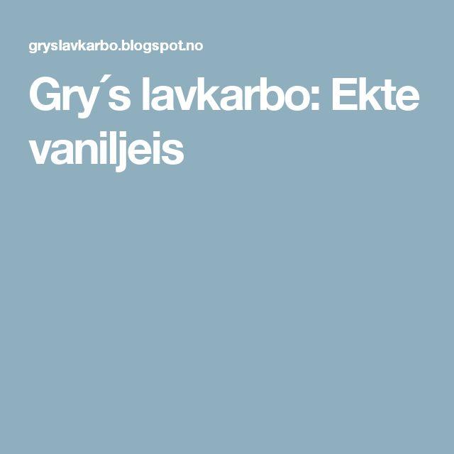 Gry´s lavkarbo: Ekte vaniljeis