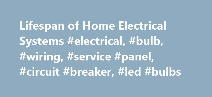 Lifespan of Home Electrical Systems #electrical, #bulb, #wiring, #service #panel, #circuit #breaker, #led #bulbs http://loan-credit.nef2.com/lifespan-of-home-electrical-systems-electrical-bulb-wiring-service-panel-circuit-breaker-led-bulbs/  # Your home electrical system: how long can it last? Jim Mallery | Improvement Center Columnist | April 25, 2013 You probably don't think about the lifespan of the various components of your home's electrical system until the power goes out. If the rest…