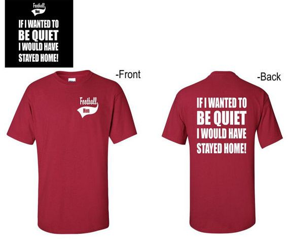 Football mom t shirt If I wanted to be quiet I by KandJDesignz. Order yours today. $20