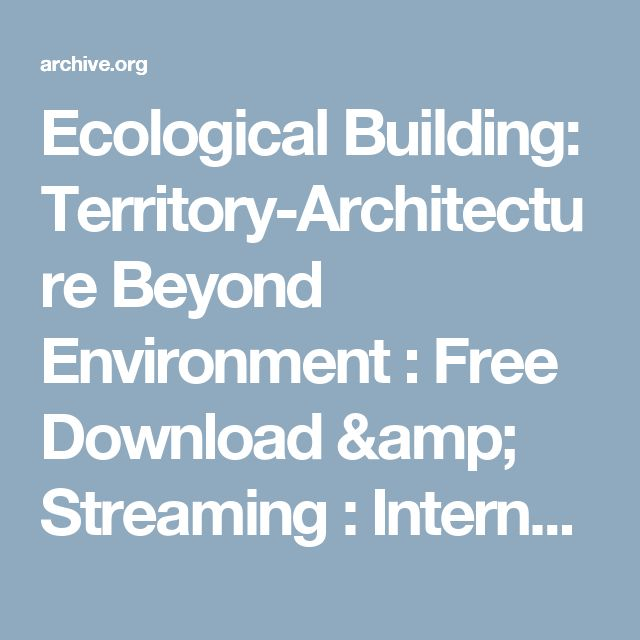 Ecological Building: Territory-Architecture Beyond Environment : Free Download & Streaming : Internet Archive