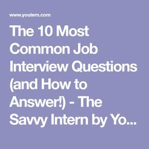 The 10 Most Common Job Interview Questions (and How to Answer!) - The Savvy Intern by YouTernThe Savvy Intern by YouTern