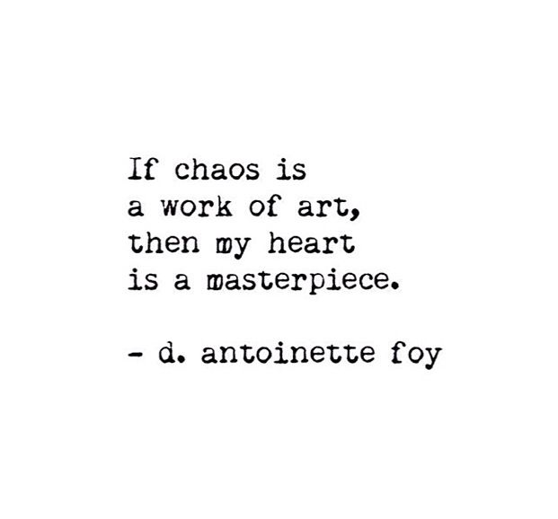 My heart is a masterpiece a labyrinth but you my love have found your way into the calm beyond the chaos