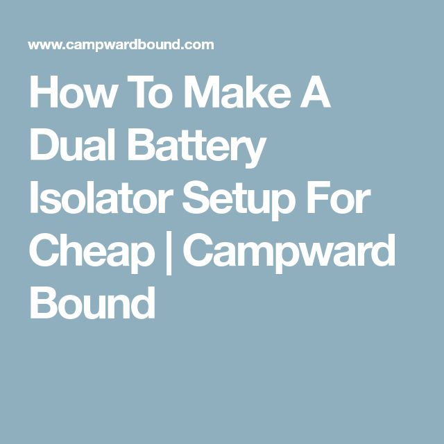 How To Make A Dual Battery Isolator Setup For Cheap | Campward Bound