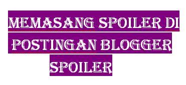 Memasang Spoiler di Postingan Blogger