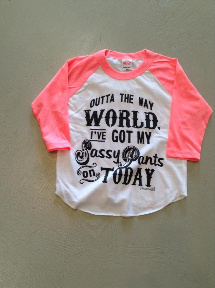 Outta the way WORLD I've got my sassy pants on TODAY- Toddler
