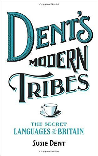 Dent's Modern Tribes: The Secret Languages of Britain: Amazon.co.uk: Susie Dent: 9781473623873: Books
