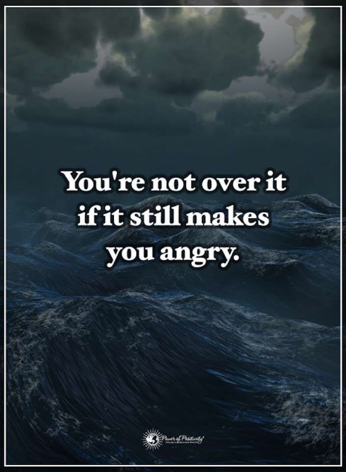 anger quotes You're not over it if it still makes you angry.