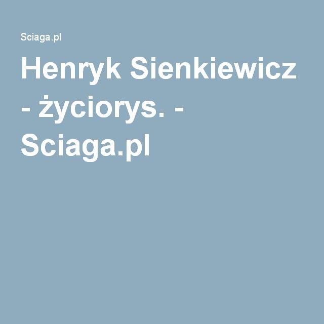 Henryk Sienkiewicz - życiorys. - Sciaga.pl