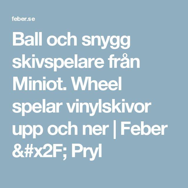 Ball och snygg skivspelare från Miniot. Wheel spelar vinylskivor upp och ner   Feber / Pryl