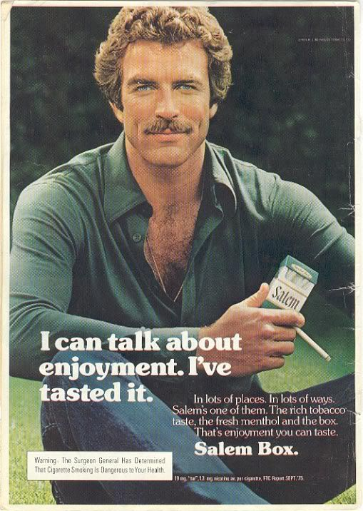Tom Selleck - Good golly Miss Molly! I do not smoke nor do I believe in it at all. However, Tom looks mighty fine in this cigarette ad.