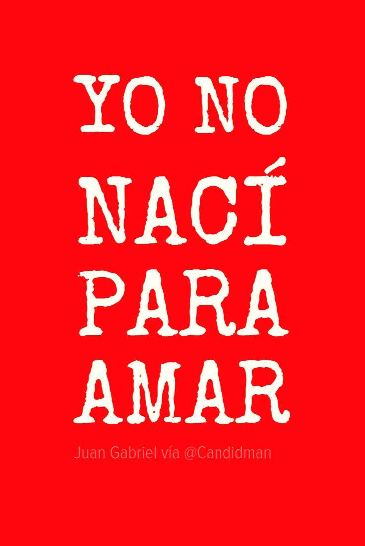 """Yo no nací para #Amar"". #JuanGabriel #Frases #Desamor #Letra #Cancion #Cantautor #Mexicano #Homenaje @candidman"