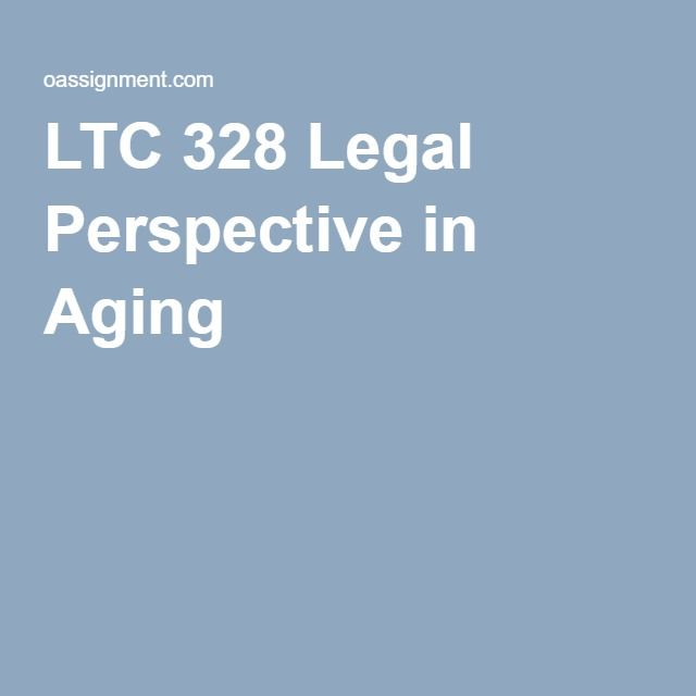 LTC 328 Legal Perspective in Aging