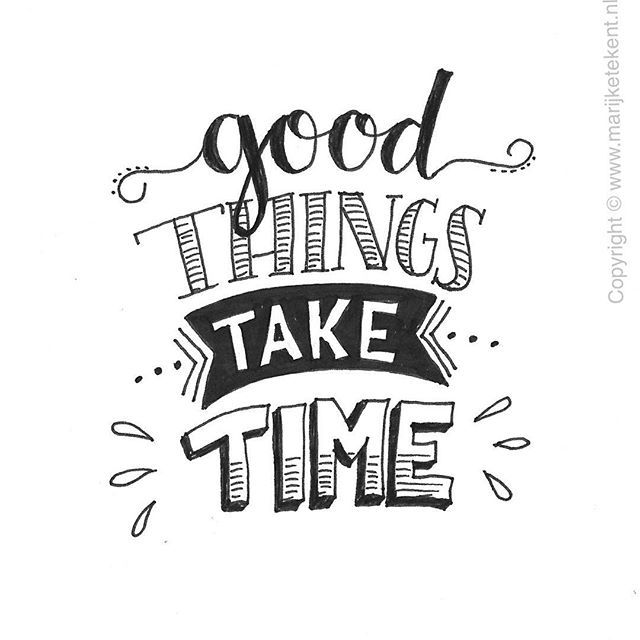 Good things take time B&W