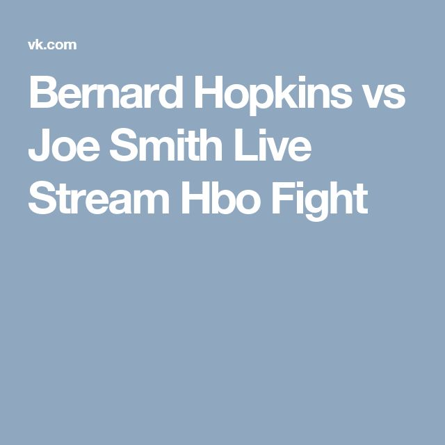 Bernard Hopkins vs Joe Smith Live Stream Hbo Fight