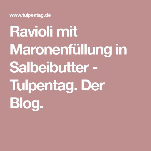 Ravioli mit Maronenfüllung in Salbeibutter - Tulpentag. Der Blog.