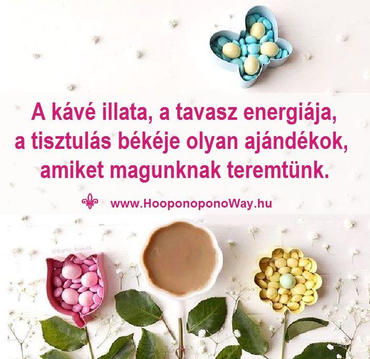 Hálát adok a mai napért. Itt az ideje, hogy meglássuk az áldást mindenben. Nem kell összeszámolnunk, mert lehetetlen. A kávé illata, a tavasz energiája, a tisztulás békéje olyan ajándékok, amiket magunknak teremtünk. Ajándékok, amiket őrizhetünk. Csoda bőségben élünk! Így szeretlek, Élet! Köszönöm. Szeretlek ❤️ ⚜ Ho'oponoponoWay Magyarország ⚜ www.HooponoponoWay.hu