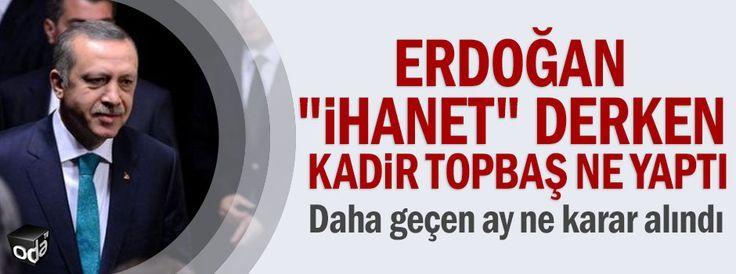 """Erdoğan """"ihanet"""" derken Kadir Topbaş ne yaptı"""