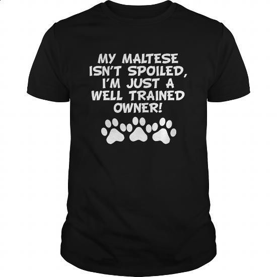 My Maltese Isn't Spoiled I'm Just A Well Trained Owner - #girls #crew neck sweatshirt. PURCHASE NOW => https://www.sunfrog.com/Pets/My-Maltese-Isnt-Spoiled-Im-Just-A-Well-Trained-Owner-Black-Guys.html?60505