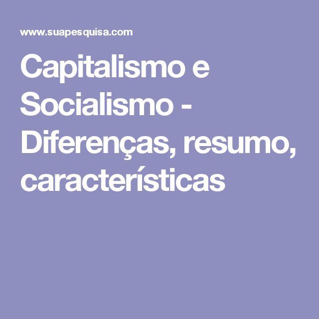 Capitalismo e Socialismo - Diferenças, resumo, características