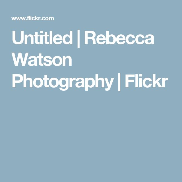 Untitled | Rebecca Watson Photography | Flickr