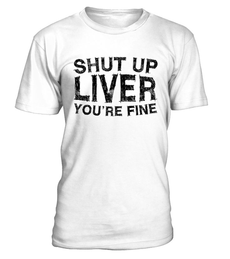 Shut Up Liver You're Fine T-Shirt Funny Drinking Shirt   This shirt is perfect for anyone who enjoys the occasional adult beverage. Whether you have a penchant for whiskey, vodka, tequila, beer or any other alcohol, get this shirt and let your liver know who is boss. This shirt is perfect to wear to a party, or wear while partying during spring break.              TIP: If you buy 2 or more (hint: make a gift for someone or team up) you'll save quite a lot on shipping.      To contact u...