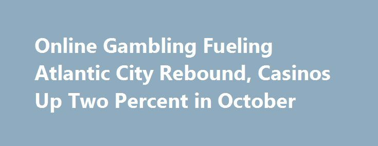 Online Gambling Fueling Atlantic City Rebound, Casinos Up Two Percent in October http://casino4uk.com/2017/11/16/online-gambling-fueling-atlantic-city-rebound-casinos-up-two-percent-in-october/  Online gambling once again helped the seven remaining Atlantic City casinos post a positive monthly gain. The internet sites generated $20.6 million ...The post <b>Online Gambling</b> Fueling Atlantic City Rebound, Casinos Up Two Percent in October appeared first on Casino4uk.com.