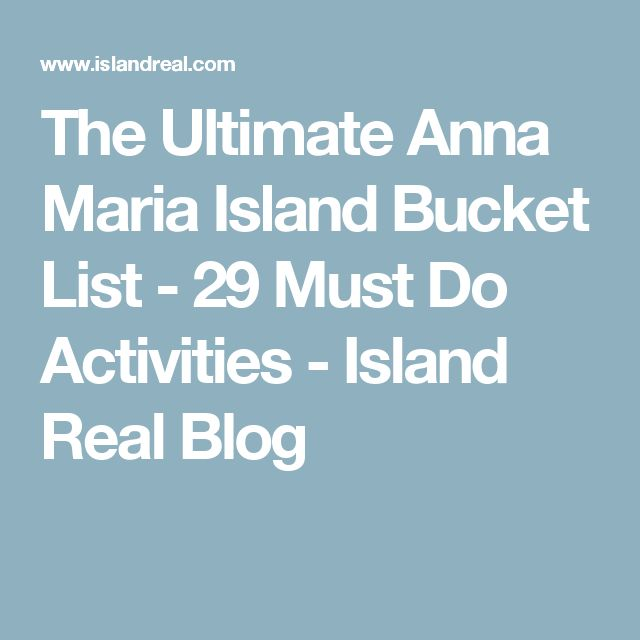 The Ultimate Anna Maria Island Bucket List - 29 Must Do Activities - Island Real Blog