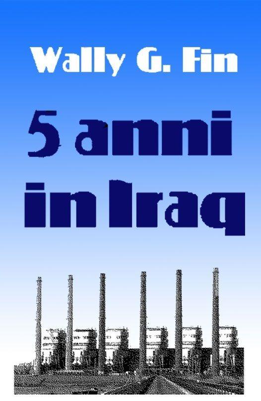 CINQUE ANNI IN IRAQ (di Wally G. Fin)