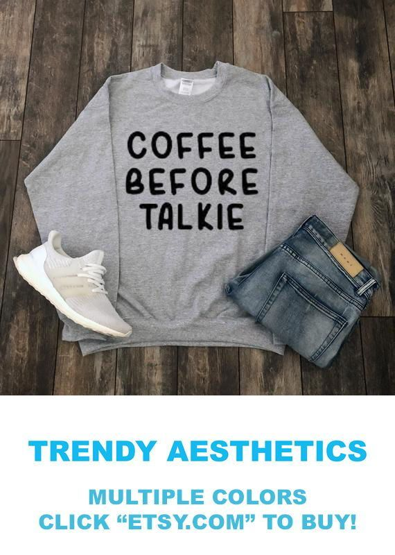 Coffee Before Talkie Sweatshirt Multiple Colors For 10 Off Today Tumblr Aesthetic Clothing Hippie Clothes Kawaii Quotes