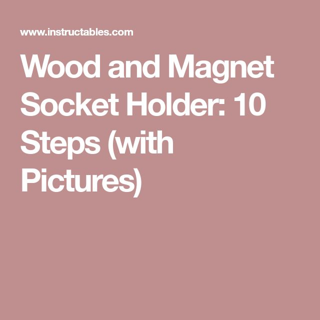 Wood and Magnet Socket Holder: 10 Steps (with Pictures)