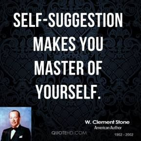 Self-suggestion makes you master of yourself.