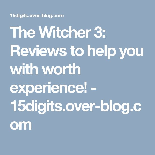 The Witcher 3: Reviews to help you with worth experience! - 15digits.over-blog.com